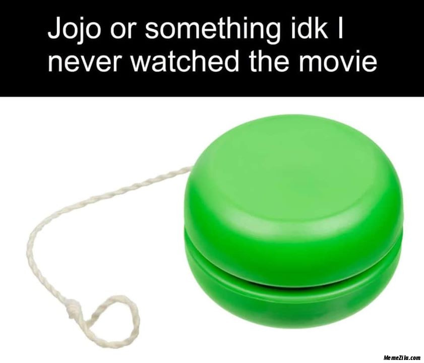 Jojo or something idk I never watched the movie meme