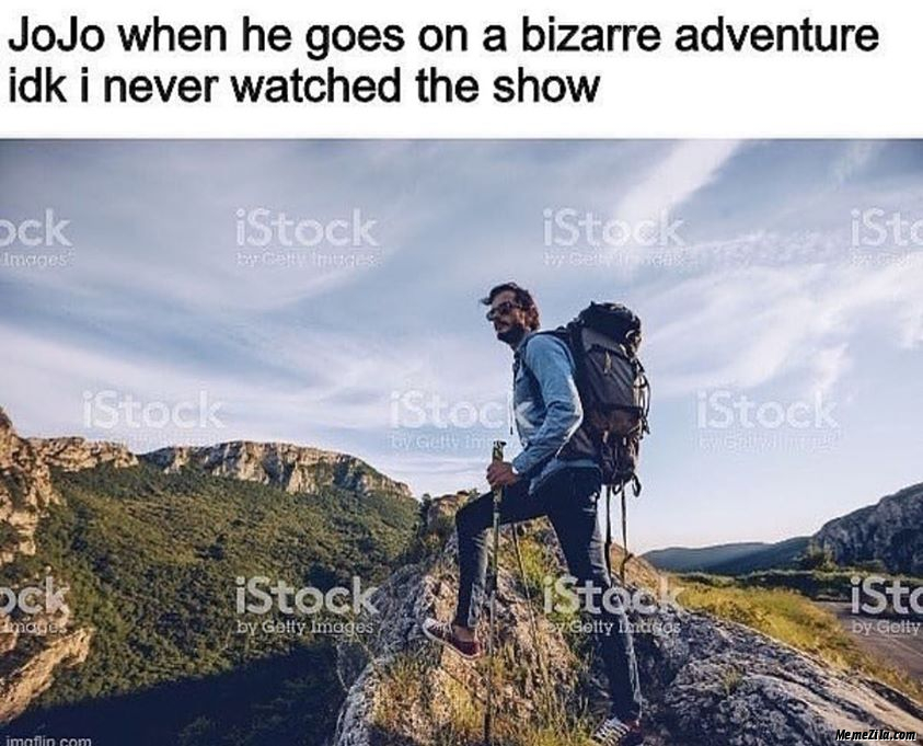 Jojo when he goes on bizzare adventure Idk I dont watched the show meme