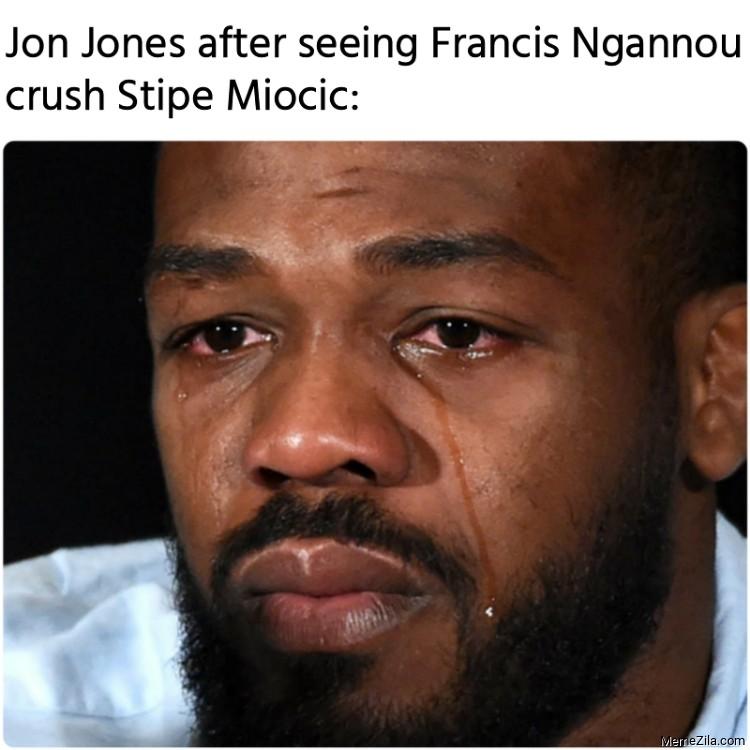 Jon Jones after seeing Francis Ngannou crush Stipe Miocic meme