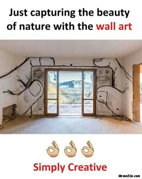 Just capturing the beauty of nature with wall art Simply creative meme