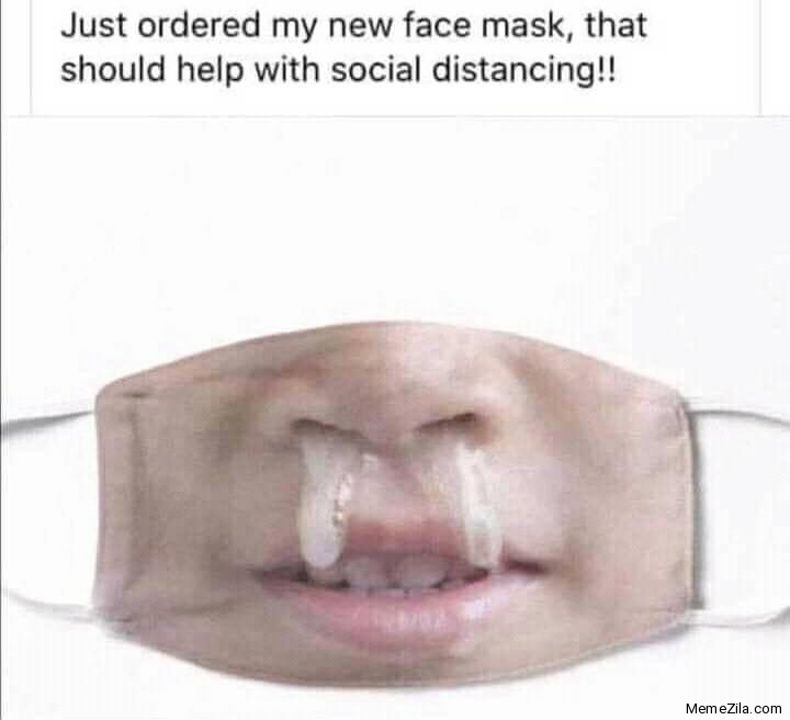 Just ordered my new face mask that should help with social distancing meme