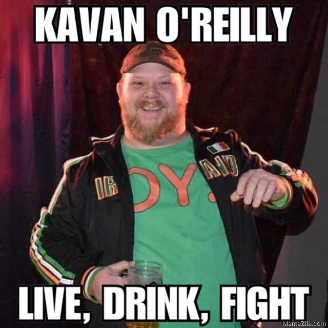 Karen Live laugh love Kavan OReilly Live drink fight meme
