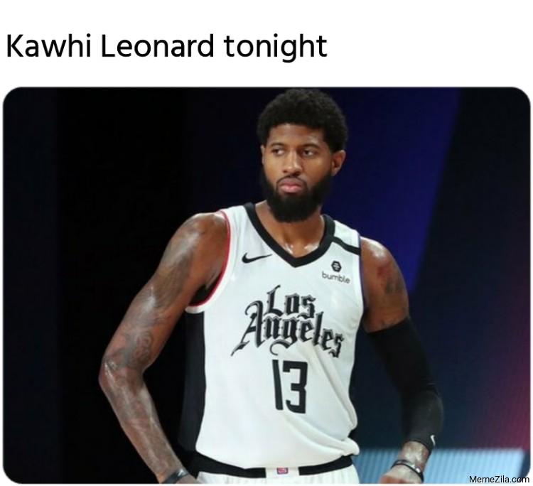 Kawhi Leonards tonight meme