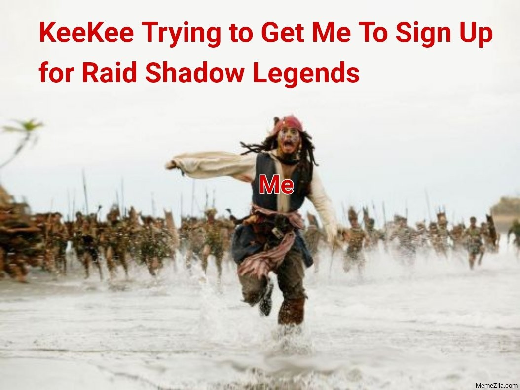 Keekee trying to get me to sign up for Raid shadow legends Meanwhile me meme