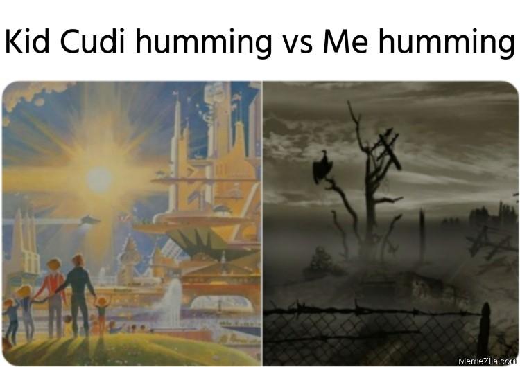Kid Cudi humming vs Me humming meme