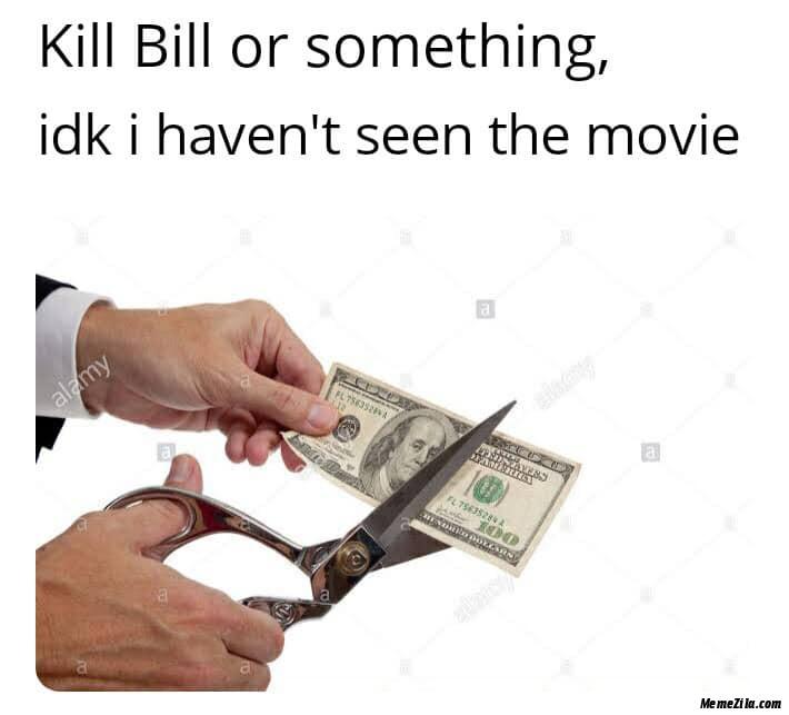 Kill Bill or something idk I havent seen the movie meme