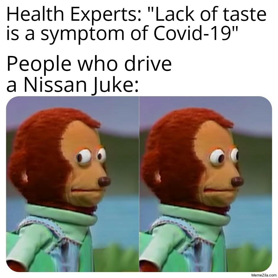 Lack of taste is symptom of Covid 19 People who drive a Nissan Juke meme