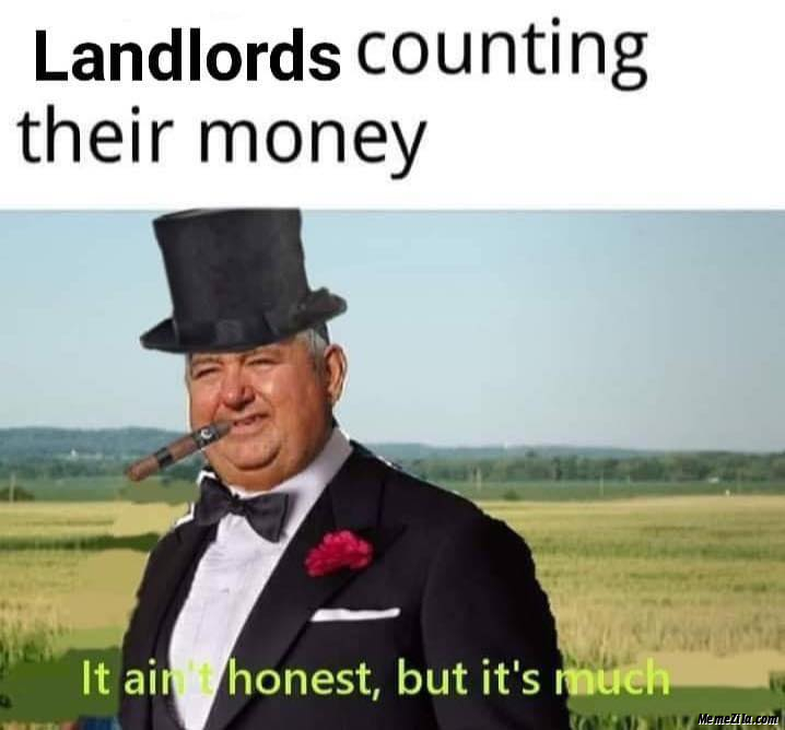 Landlords counting their money It aint honest but its much meme