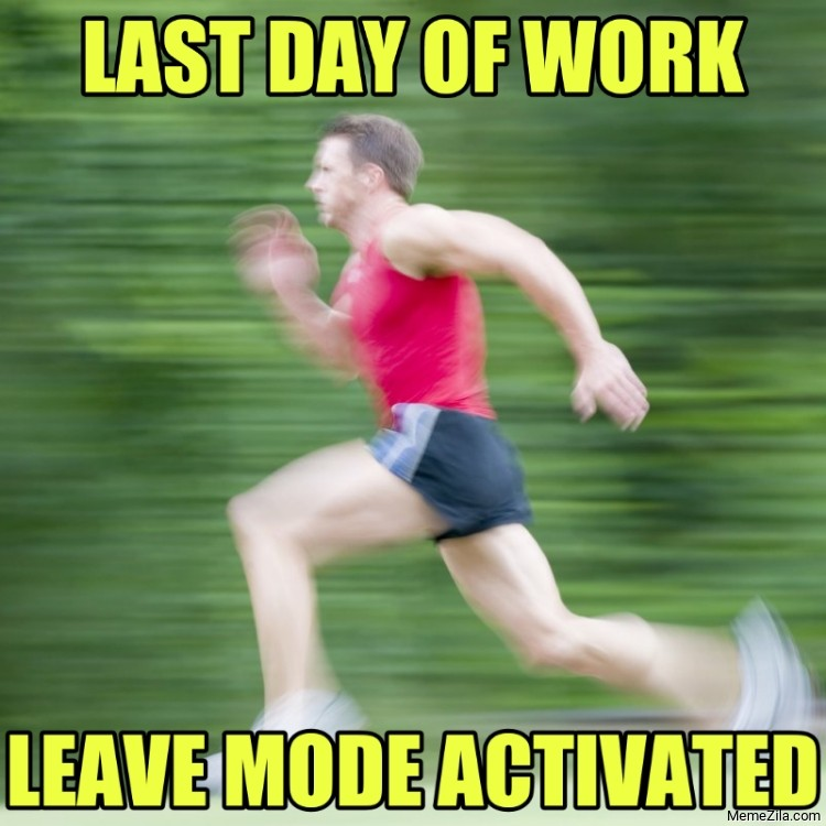Last day of work Leave mode activated meme