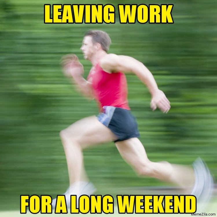 Leaving work for a long weekend meme