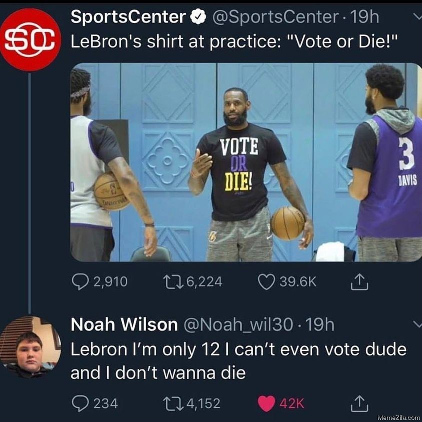 Lebron Im only 12 I cant even vote dude and I dont wanna die meme