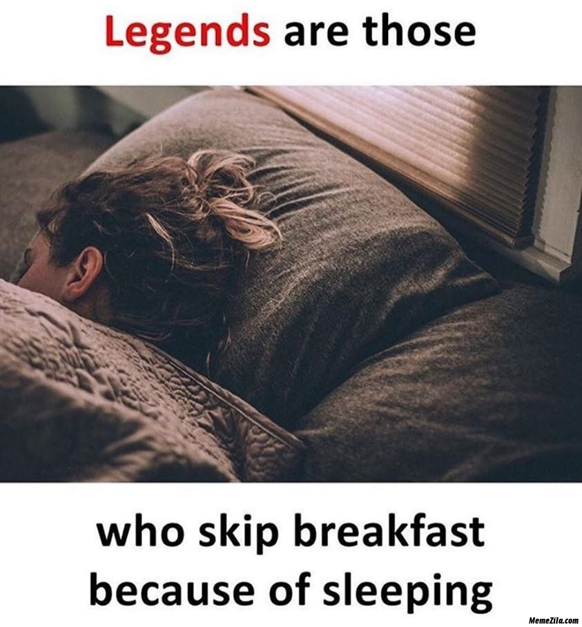 Legends are those who skip breakfast because of sleeping meme