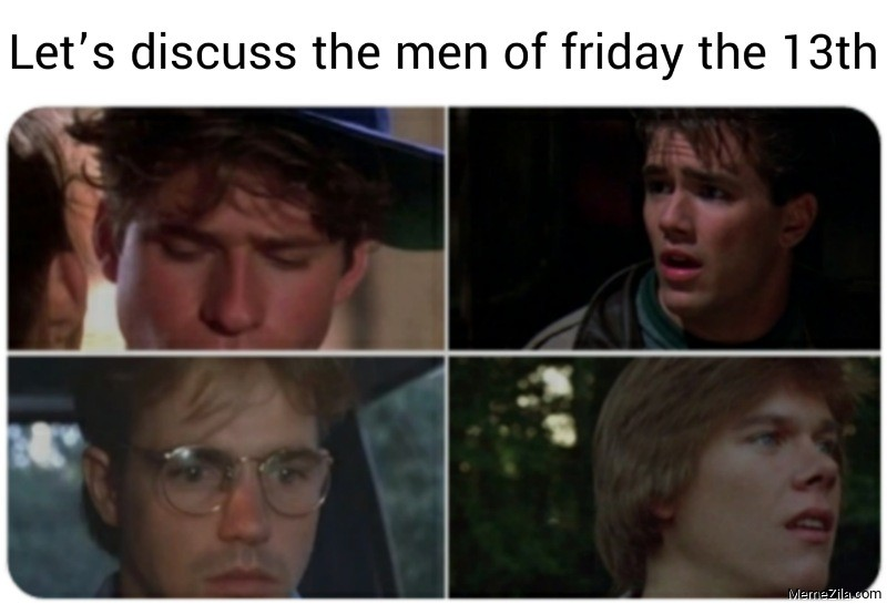 Lets discuss the men of friday the 13th meme