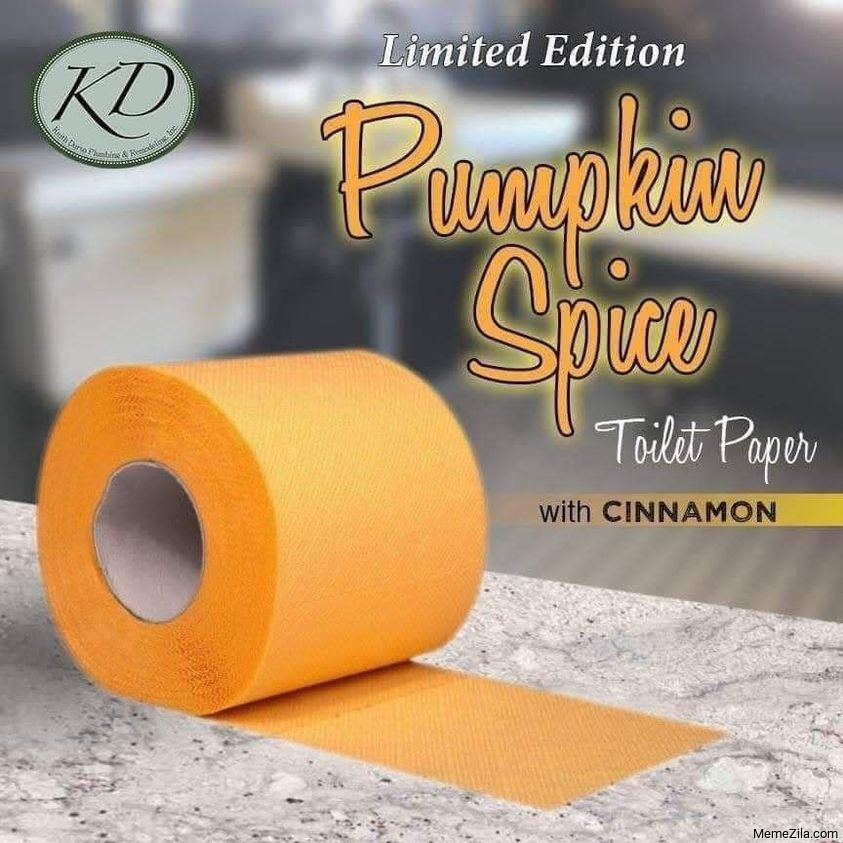 Limited edition pumpkin spice toilet paper with cinnamon meme