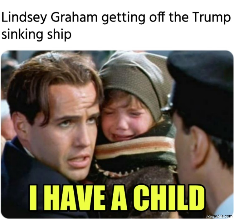 Lindsey Graham getting off the Trump sinking ship I have a child meme