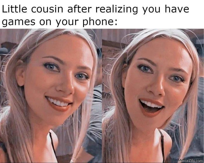 Little cousin after realising you have games on your phone meme
