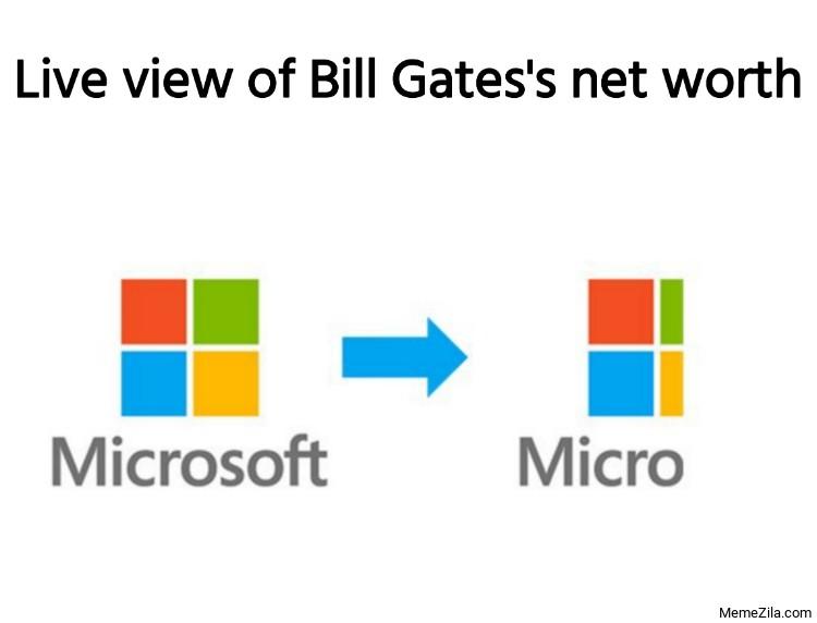 Live view of Bill Gates nenworth Microsoft Micro meme