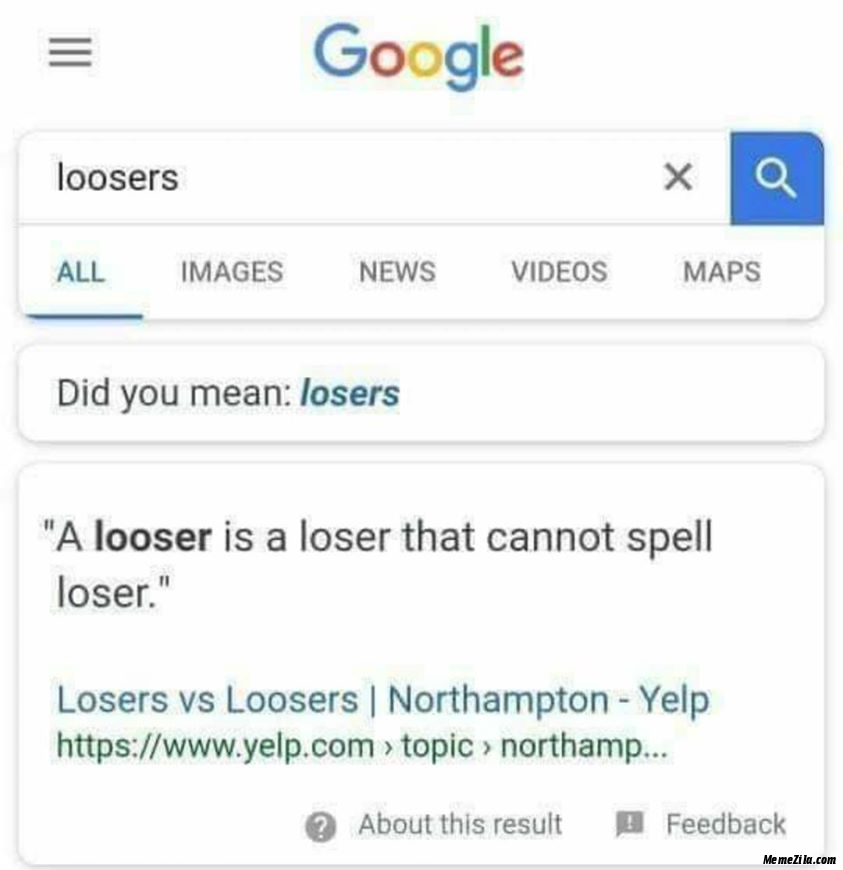 Loosers Did you mean losers A looser is a loser that cannot spell loser meme