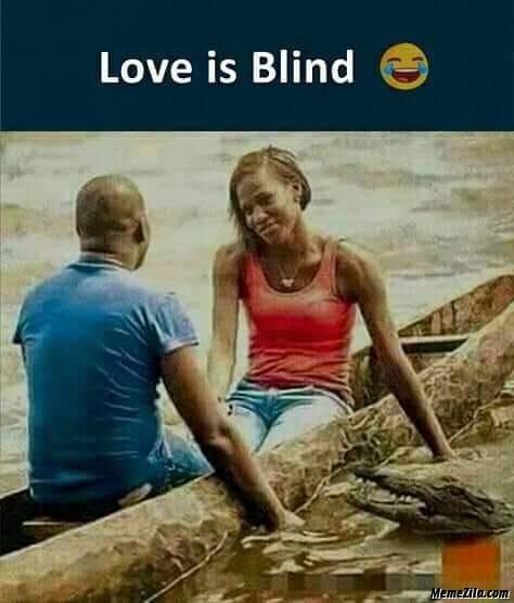 Love is blind meme