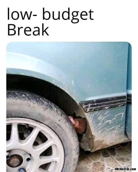 Low budget breaks meme