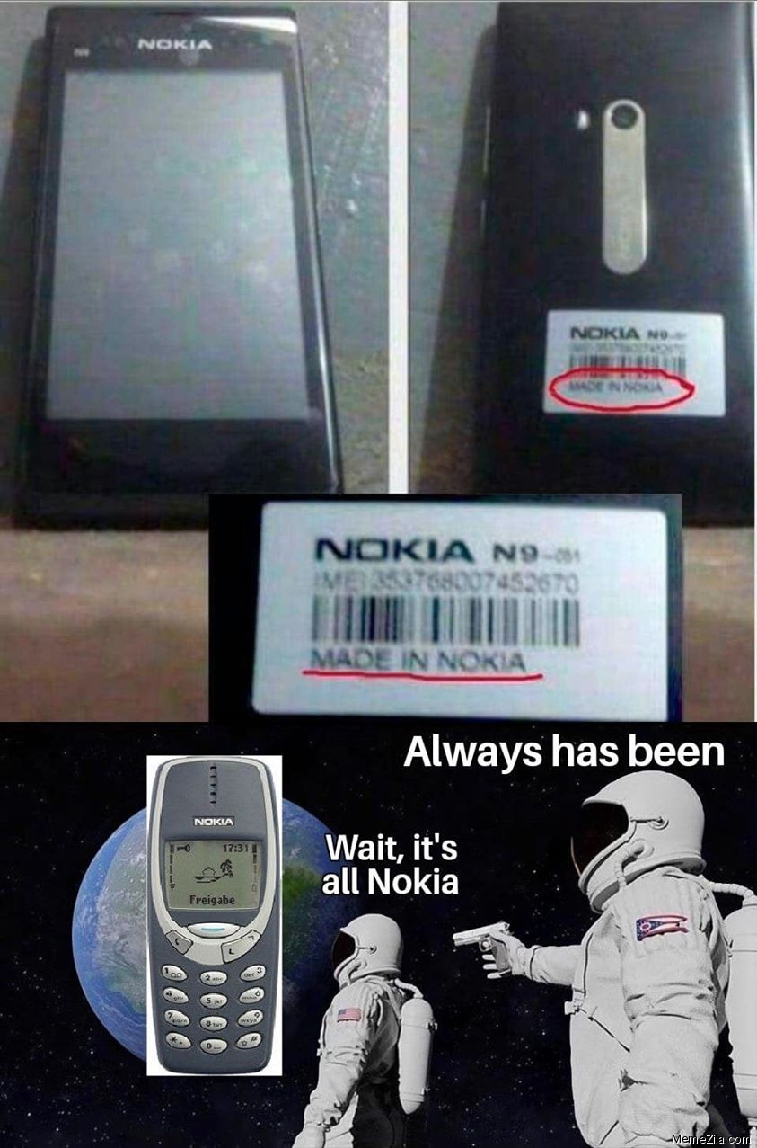 Made in Nokia Wait its all Nokia Always has been meme