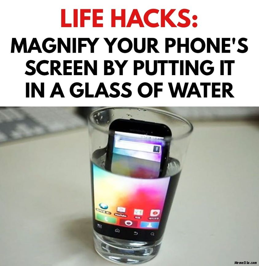 Magnify your phones screen by putting it in a glass of water meme