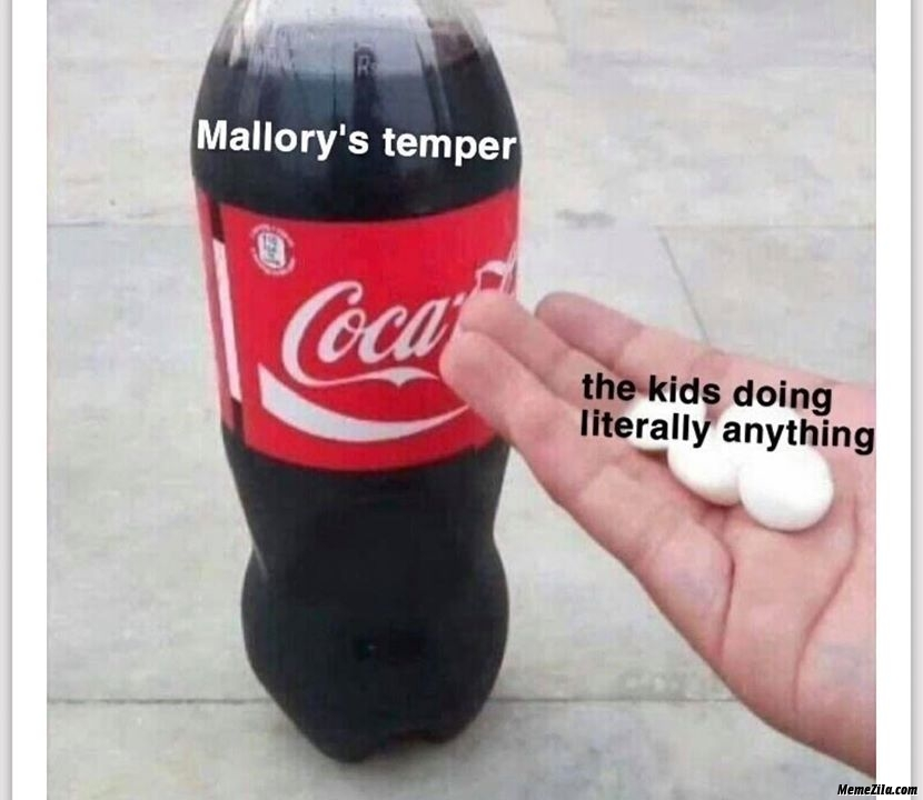 Mallorys temper vs the kids doing literary anything meme