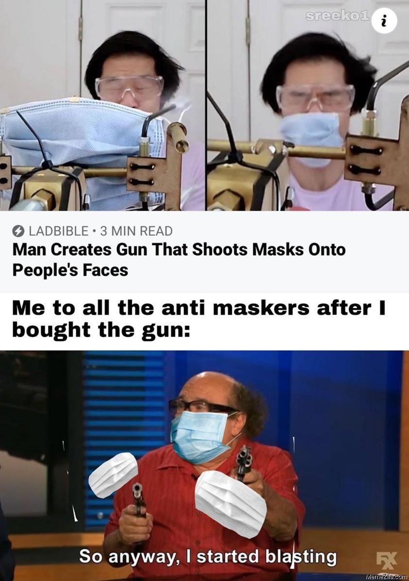 Man create gun that shoot mask onto peoples face meme