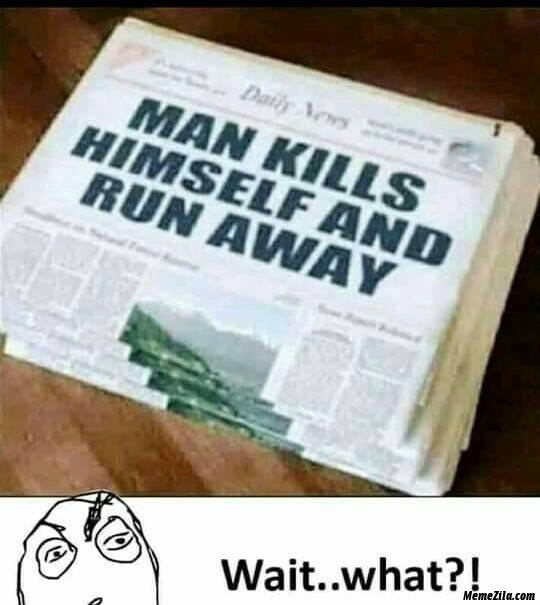 Man kills himself and ran away meme