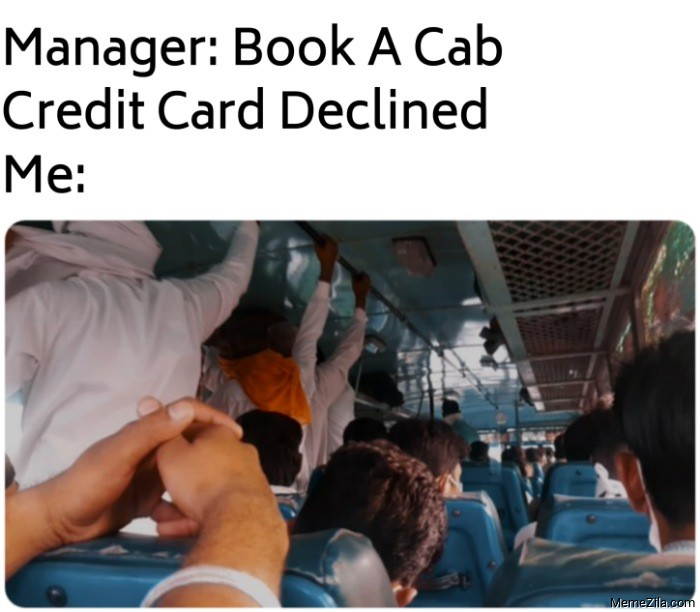Manager Book a cab Credit card declined meme