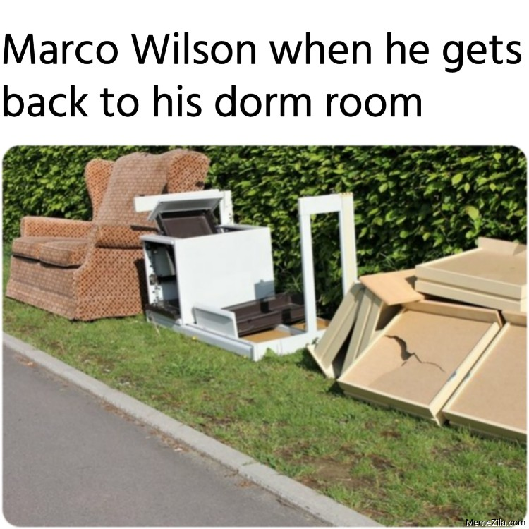 Marco Wilson when he gets back to his dorm room meme