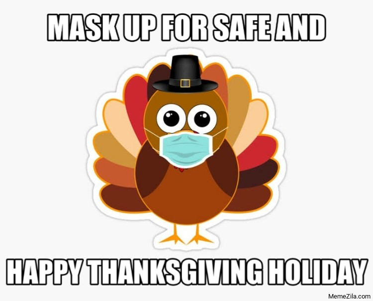 Mask up for safe and happy thanksgiving holiday meme