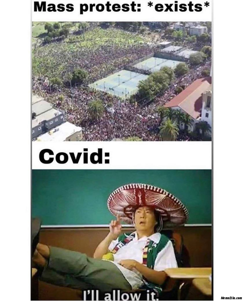 Mass protest exists Meanwhile corona I will allow it meme