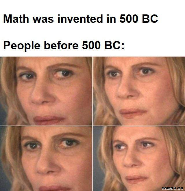 Math was invented in 500 BC People before 500 BC meme