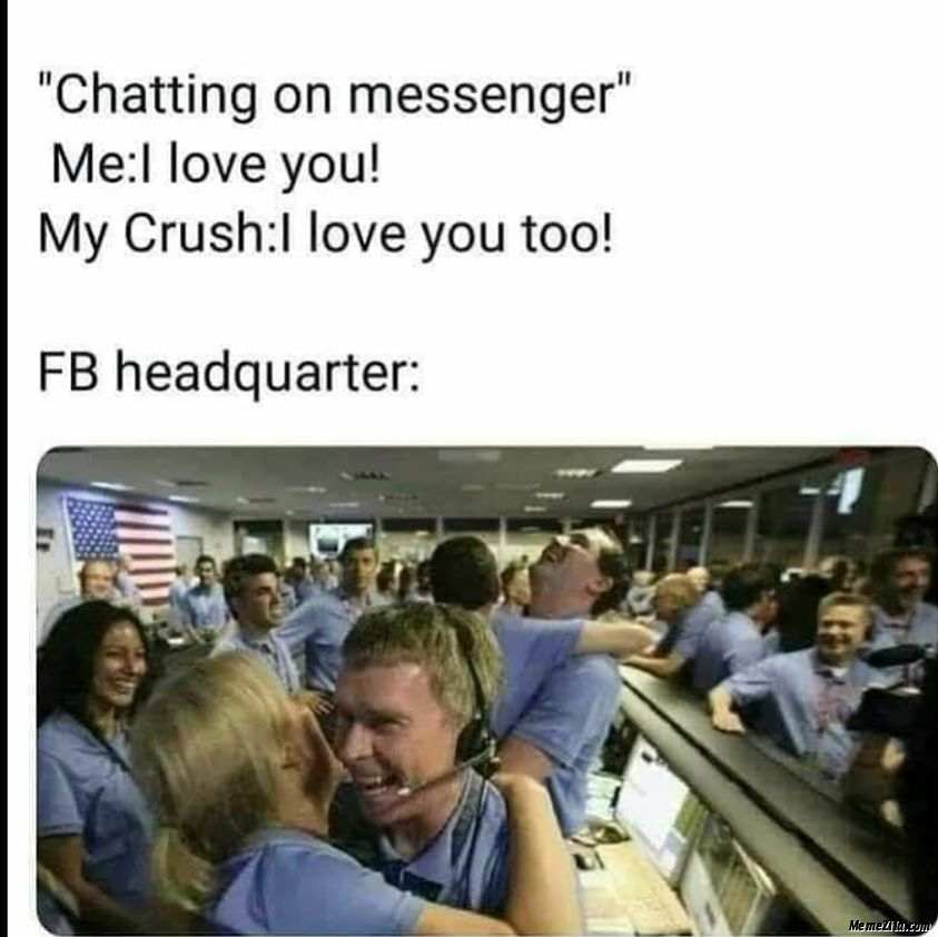Me I love you My crush I love you too Meanwhile FB headquarter meme