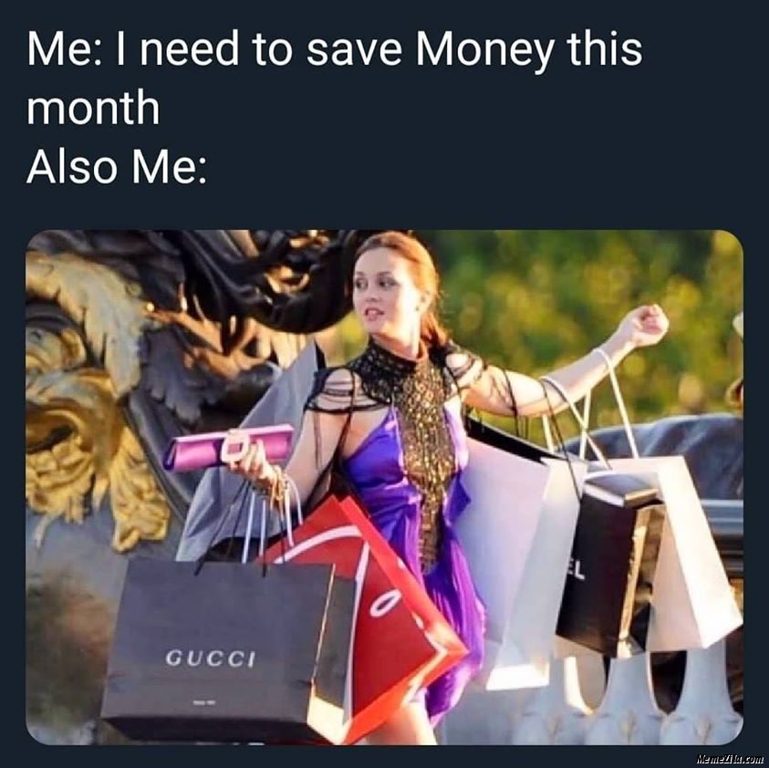 Me I need to save money this month Also me meme