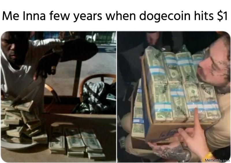 Me Inna few years when dogecoin hits $1 meme