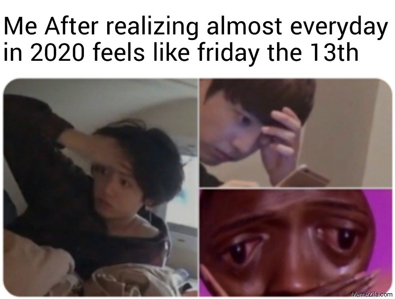 Me after realizing almost everyday in 2020 feels like friday the 13th meme