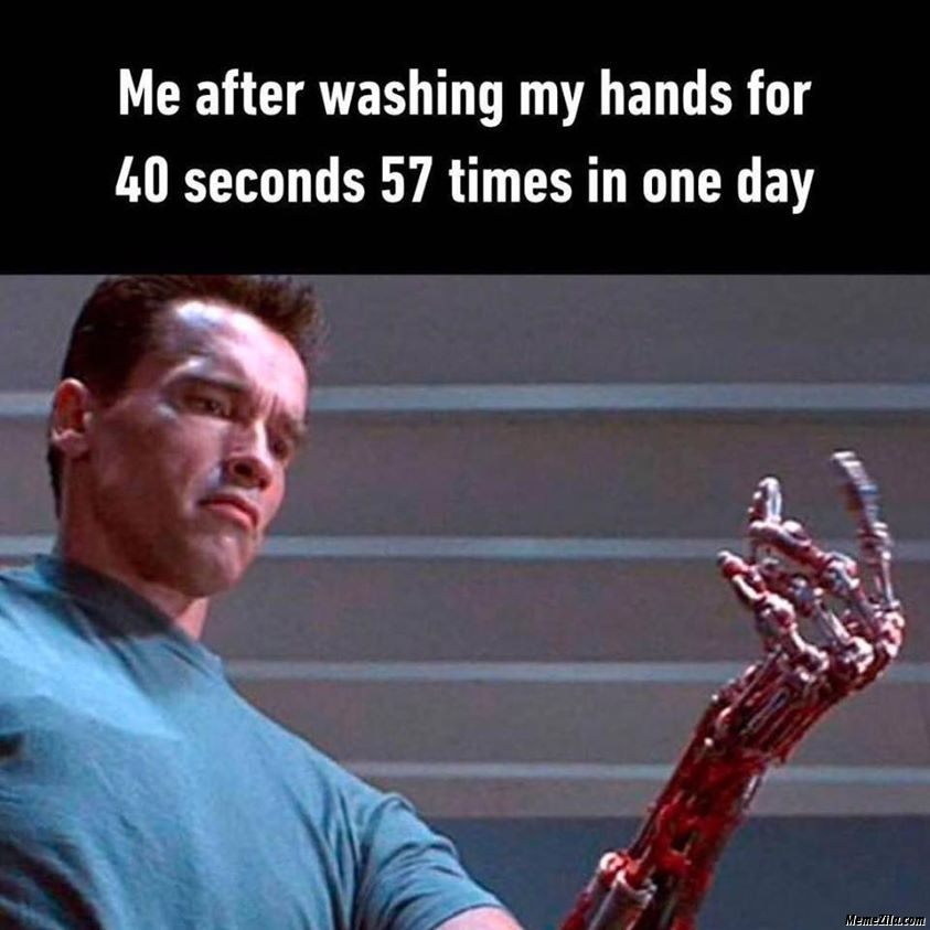 Me After Washing My Hands For 40 Seconds 57 Times In A Day Meme Memezila Com