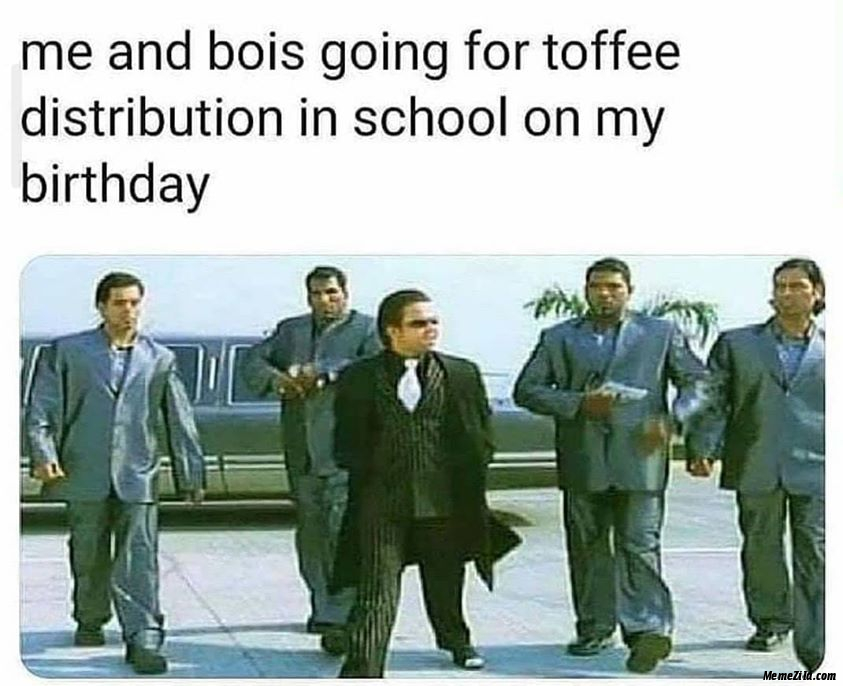 Me and bois going for toffee distribution in school on my birthday meme