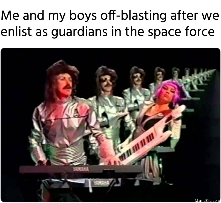 Me and my boys off-blasting after we enlist as guardians in the space force meme