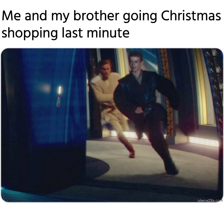 Me and my brother going Christmas shopping last minute meme