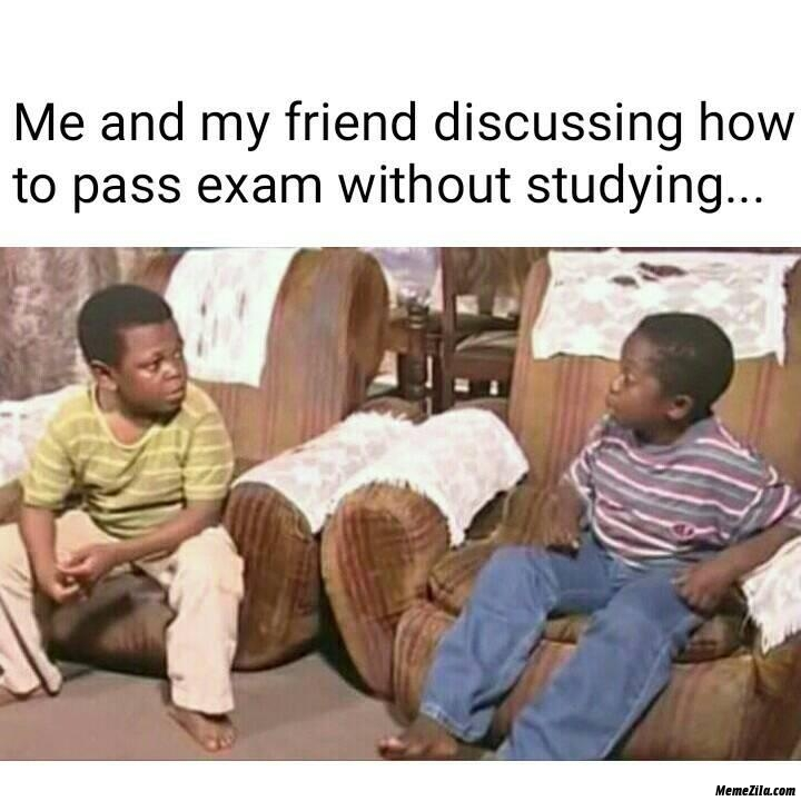 Me and my friend discussing about how to pass exam without studying meme