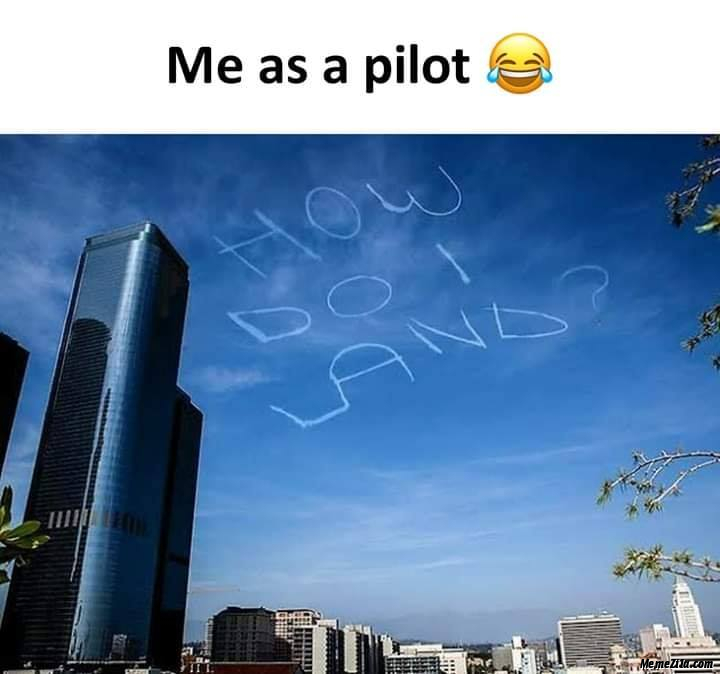 Me as a pilot How to land meme
