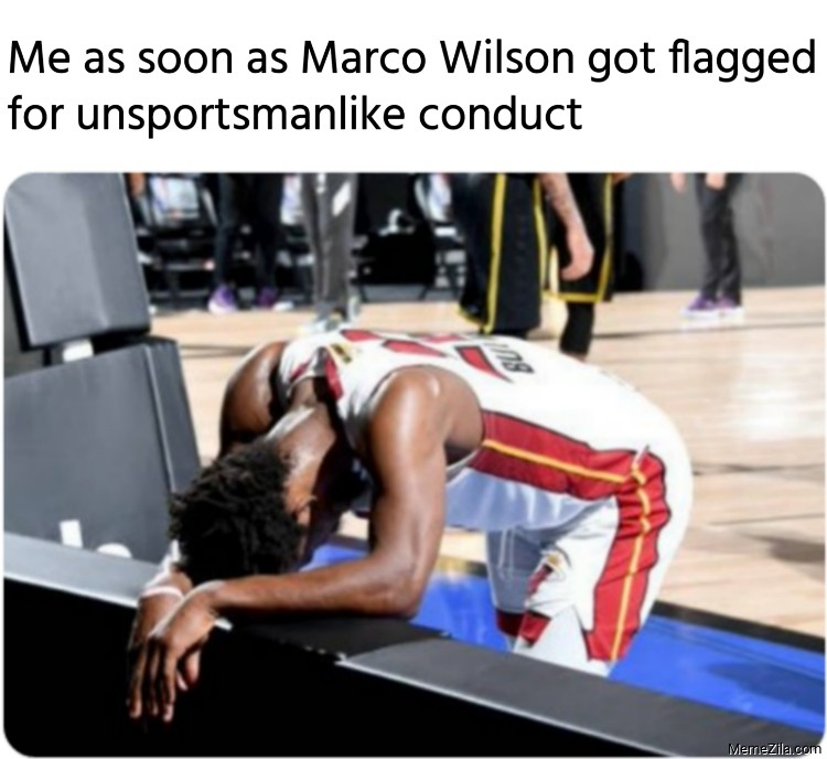 Me as soon as Marco Wilson got flagged for unsportsmanlike conduct meme