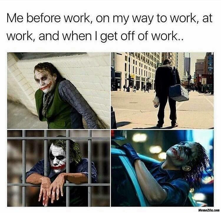 Me before work on the way to work at work and when I get off of the work