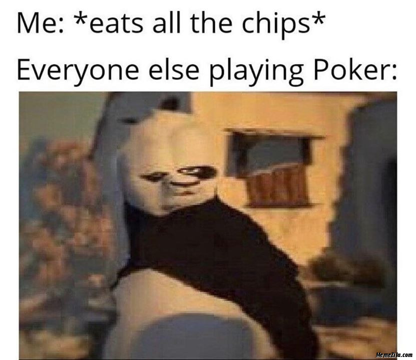 Me eats all the chips Everyone else playing poker meme