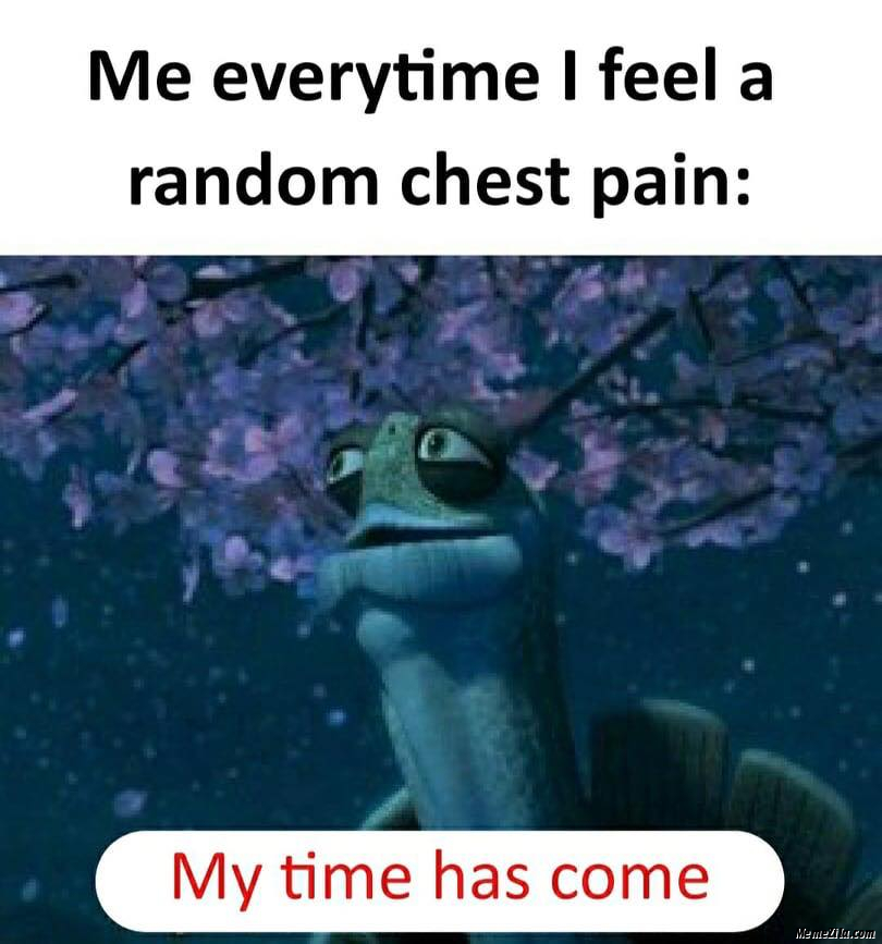Me everytime I feel a random chest pain My time has come meme