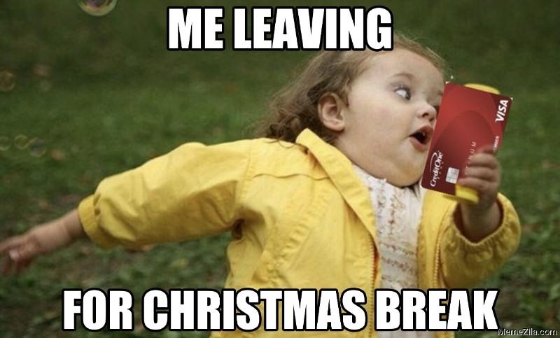 Me leaving for christmas break meme