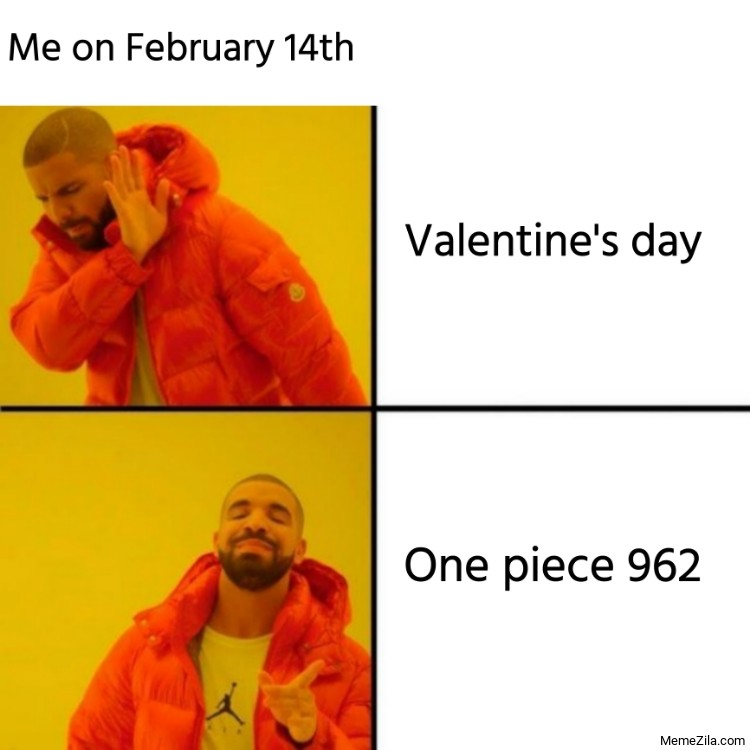 Me on February 14th Valentines day One Piece 962 Drake meme